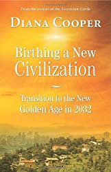 Birthing A New Civilization: Transition to the Golden Age in 2032 by Diana Cooper (2013-12-31)
