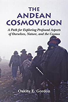 The Andean Cosmovision: A Path for Exploring Profound Aspects of  Ourselves, Nature, and the Cosmos (English Edition) par [Gordon, Oakley]