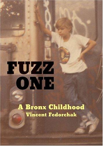 Fuzz One: A Bronx Childhood por Vincent Fedorchak