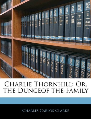 Charlie Thornhill: Or, the Dunceof the Family