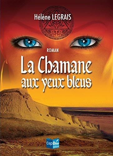 La Chamane aux yeux bleus: Un roman historique d'aventures par Hélène Legrais