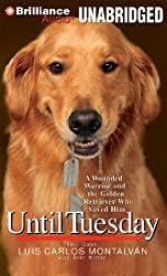 Until Tuesday: A Wounded Warrior and the Golden Retriever Who Saved Him by Luis Carlos Montalv??n (2011-11-01)