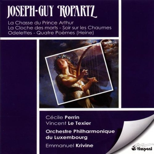Ropartz : La Chasse du Prince Arthur / La Cloche des morts / Soir sur les Chaumes / Odelettes / Quatre Poèmes, Heine