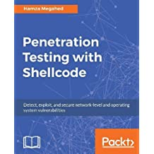 Penetration Testing with Shellcode: Detect, exploit, and secure network-level and operating system vulnerabilities