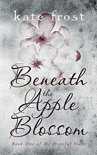 Beneath the Apple Blossom: The Hopeful Years Book 1 by [Frost, Kate]