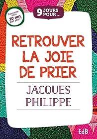 9 jours pour retrouver la joie de prier par Jacques Philippe