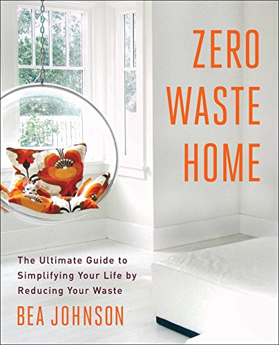 Zero Waste Home: The Ultimate Guide to Simplifying Your Life by Reducing Your Waste (English Edition) por Bea Johnson