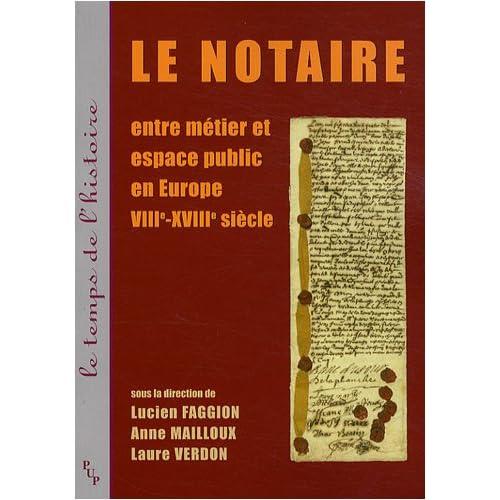 Le notaire : Entre métier et espace public en Europe VIII-XVIIIe siècle