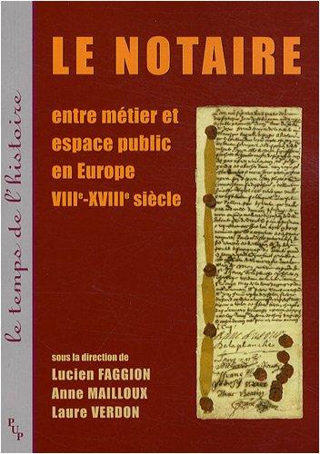 Le notaire : Entre mtier et espace public en Europe VIII-XVIIIe sicle