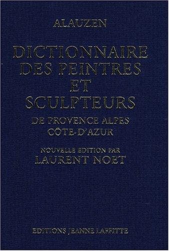 Dictionnaire des peintres et des sculpteurs de Provence-Alpes-Côte d'Azur par André Alauzen