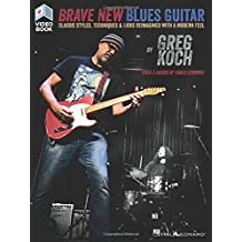 Brave New Blues Guitar: Classic Styles, Techniques & Licks Reimagined with a Modern Feel (Guitar Educational)
