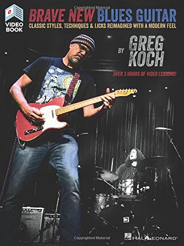 Brave New Blues Guitar: Classic Styles, Techniques & Licks Reimagined With a Modern Feel par Greg Koch