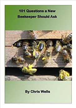 101 Questions a New Beekeeper Should Ask by [Wells, Chris]