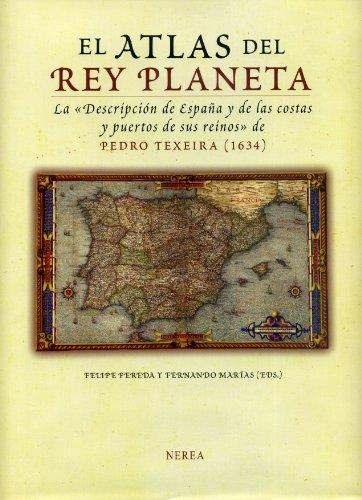El Atlas Del Rey Planeta/ The Atlas of King Planet: La Descripcion De Espana Y De Las Costas Y Puertos De Sus Reinos De Pedro Texeira (1634) par FRANCISCO MARIAS FILIPE DUEDA