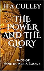 THE POWER AND THE GLORY: Kings of Northumbria  Book 4