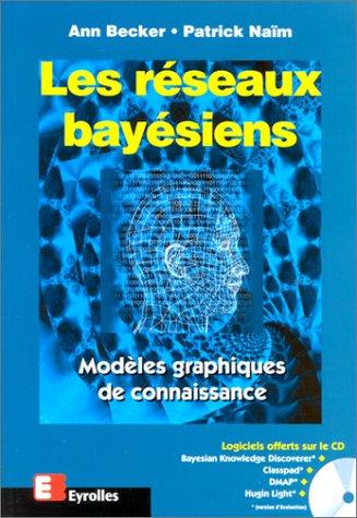 Les Réseaux bayésiens : Modèles graphiques de connaissance (livre et CD-Rom)