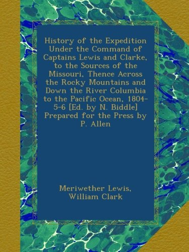history-of-the-expedition-under-the-command-of-captains-lewis-and-clarke-to-the-sources-of-the-misso