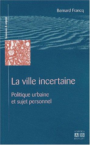 La ville incertaine : Politique urbaine et sujet personnel par Bernard Francq