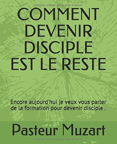 COMMENT DEVENIR DISCIPLE EST LE RESTE: Encore aujourd'hui je veux vous parler de la formation pour devenir disciple ?
