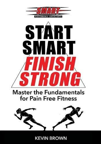 start-smart-finish-strong-master-the-fundamental-for-pain-free-fitness