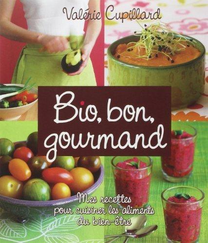 Bio, bon, gourmand : Mes recettes pour cuisiner les aliments du bien-être de Valérie Cupillard (7 octobre 2010) Broché