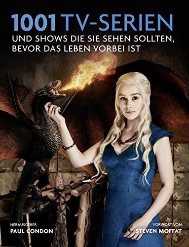 1001 TV-Serien: Shows und Serien, die Sie sehen sollten, bevor das Leben vorbei ist. Ausgewählt und vorgestellt von 64 internationalen Autoren.