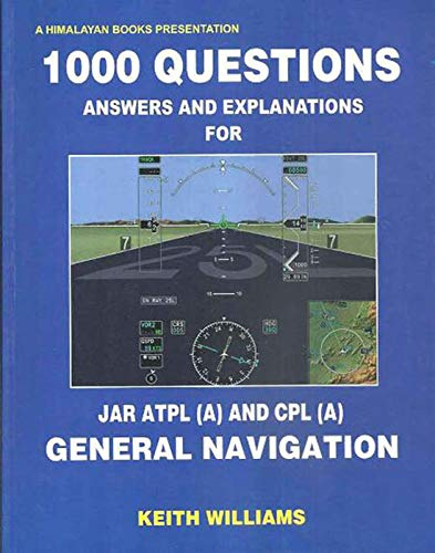 1000 Questions Answers & Explanations For JAR ATPL (A) & CPL (A) - General Navigation