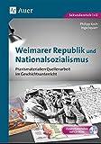Weimarer Republik und Nationalsozialismus: Praxismaterialien Quellenarbeit im Geschichtsunterricht (8. bis 13. Klasse)