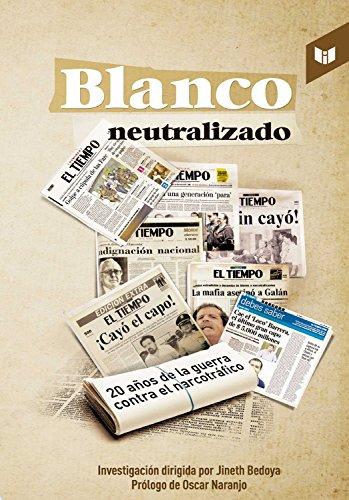 Blanco neutralizado: Veinte años de la guerra contra el narcotráfico por Jineth Bedoya Lima