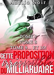 Cette Proposition irrésistible du Milliardaire (Tomes 7 à 10): (New Romance, Milliardaire, Suspense, Alpha Male, Thriller, Roman Érotique)