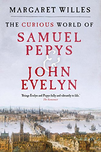 The Curious World of Samuel Pepys and John Evelyn por Margaret Willes