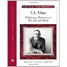 Critical Companion to T. S. Eliot: A Literary Reference to His Life and Work
