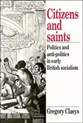 Citizens and Saints: Politics and Anti-Politics in Early British Socialism