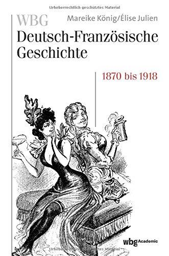 WBG Deutsch-Französische Geschichte / WBG Deutsch-Französische Geschichte Bd. VII: Verfeindung und Verflechtung. Deutschland und Frankreich 1870-1918