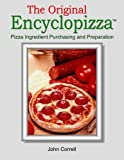 Telecharger Livres The Original Encyclopizza Pizza Ingredient Purchasing and Preparation by John Correll 2011 11 10 (PDF,EPUB,MOBI) gratuits en Francaise
