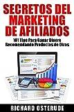 Secretos del Marketing de Afiliados:: 101 Tips Para Ganar Dinero Recomendando Productos de Otros