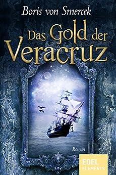 Das Gold der Veracruz: Jugendbuch ab 12 Jahren von [Smercek, Boris von]