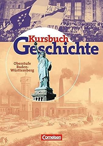 Kursbuch Geschichte - Bisherige Ausgabe - Baden-Württemberg: Oberstufe - Vom Ende des 18. Jahrhunderts bis zur Gegenwart: Schülerbuch