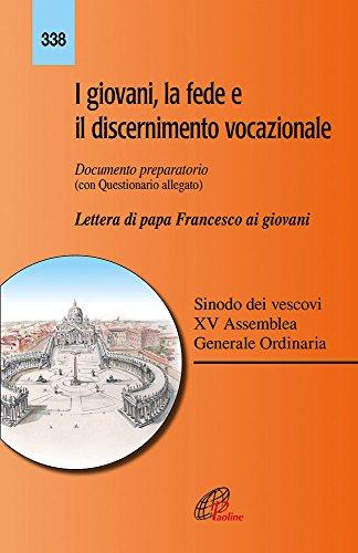I giovani, la fede e il discernimento vocazionale. Documento preparatorio con questionario allegato. Lettera di papa Francesco ai giovani