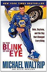 In the Blink of an Eye: Dale, Daytona, and the Day that Changed Everything by Michael Waltrip (2011-12-27)