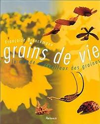 GRAINS DE VIE LE MONDE MERVEILLEUX DES GRAINES