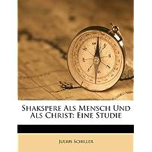 Shakspere ALS Mensch Und ALS Christ: Eine Studie