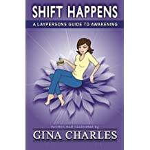 Shift Happens: A Laypersons Guide To Awakening by Gina Charles (2011-06-02)