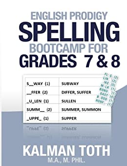 English Prodigy Spelling Bootcamp For Grades 7 & 8 (English Edition) von [Toth M.A. M.PHIL., Kalman]