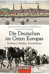 Die Deutschen im Osten Europas: Eroberer, Siedler, Vertriebene Taschenbuch