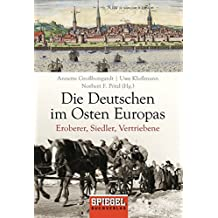 Die Deutschen im Osten Europas: Eroberer, Siedler, Vertriebene