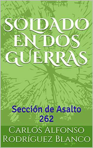 SOLDADO EN DOS GUERRAS: Sección de Asalto 262 por Carlos Alfonso Rodríguez Blanco