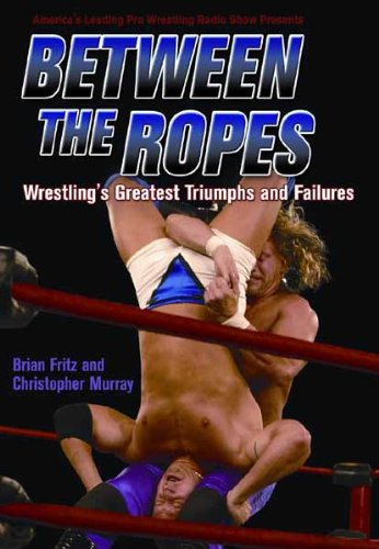 Between The Ropes: Wrestling's Greatest Triumphs and Failures (English Edition)