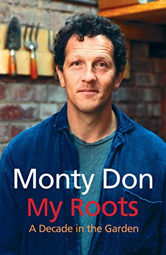 My Roots: A Decade in the Garden (English Edition) por Monty Don