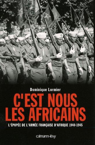 C'est nous les Africains : L'Epopée de l'armée française d'Afrique 1940-1945 (Documents, Actualités, Société)